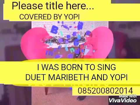 I was born to sing yopi duet with lovely singer maribeth