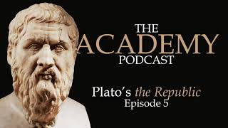 Plato's Republic: Episode 5 - The Academy Podcast
