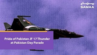 Pride of Pakistan JF 17 Thunder at Pakistan Day Parade   SAMAA TV   March 23, 2019