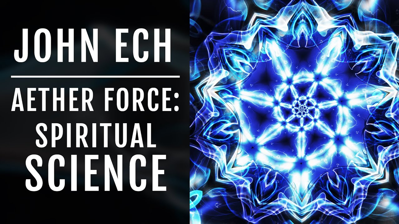 John Ech | Aether Force: Spiritual Science & Suppressed Technology