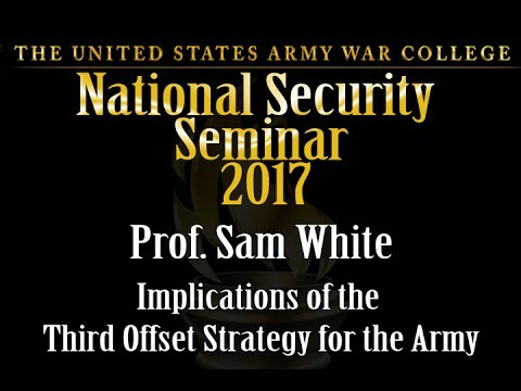 Implications of the Third Offset Strategy for the Army, Prof. Sam White