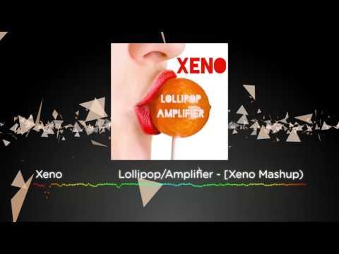 Lollipop/Amplifier - [Xeno Mashup)