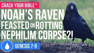 Noah's Ark: raven feasting on the corpses of Nephilim offspring?! | Genesis 7-9