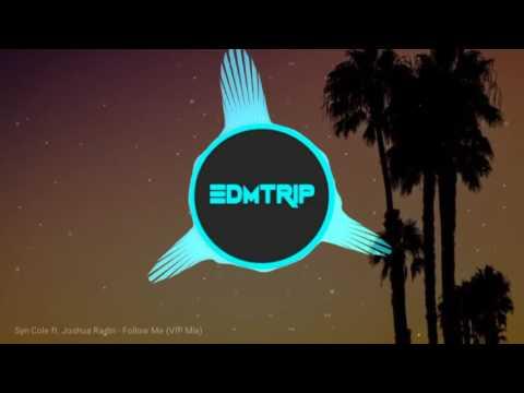 [Deep House] Syn Cole Ft Joshua Radin - Follow Me ( VIP Mix)