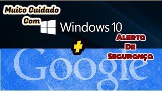 Alerta Importante Para Vcs Que Estão Usando O Windows 10 Muito Cuidade