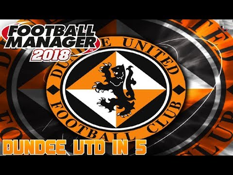 FOOTBALL MANAGER 2018 | DUNDEE UNITED IN 5 YEARS | RETURN TO TOP FLIGHT?