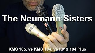 The Neumann Sisters - KMS 105 vs KMS 104 vs KMS 104 Plus