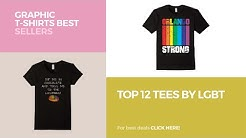 Top 12 Tees By Lgbt // Graphic T-Shirts Best Sellers