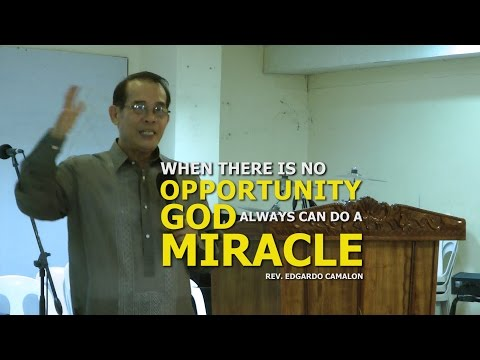 '' When There Is No Opportunity, God Always Can Do Miracles For You '' - Rev. Edgardo Camalon