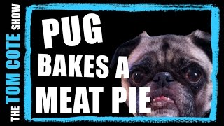 Pug Bakes A Meat Pie - The Tom Cote Show