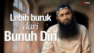 Ceramah Singkat: Lebih Buruk dari Bunuh Diri - Ustadz Dr. Syafiq Riza Basalamah, MA.