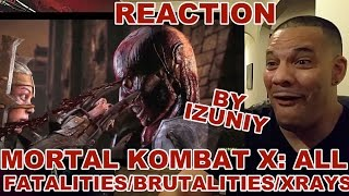 MORTAL KOMBAT X All Fatalities Brutalities X-Rays REACTION
