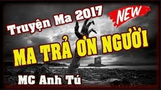 Truyện ma mới nhất 2017 Ma trả ơn người Giọng đọc MC Anh Tú