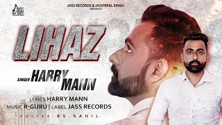 Lihaz | (Full Song) | Harry Mann | New Punjabi Songs 2018 | Latest Punjabi Songs 2018 | Jass Records