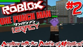 DESTROY WITH THE POWER OF MISSILES! | Roblox: One Punch Man Legacy - Episode 2