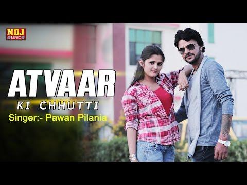 "LATEST NEW HARYANVI SONG 2017 ""Atvaar Ki Chhutti"" Anjali Raghav, Sonu Garanpuria | NDJ Film Official"