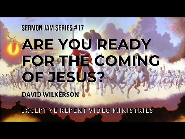 David Wilkerson  - Are You Ready For the Coming of Jesus