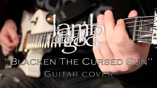 Lamb of God - Blacken the Cursed Sun | Guitar cover