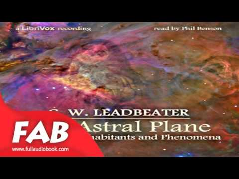 The Astral Plane Its Scenery, Inhabitants and Phenomena Full Audiobook by C. W. LEADBEATER