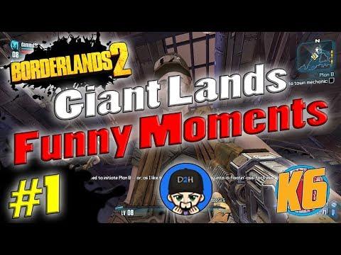 Borderlands 2 | Giant Lands Funny Moments w/ K6 & D2H #1