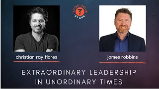 Extraordinary Leadership in Unordinary Times - James Robbins