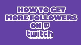 Repeat youtube video Tutorial - How To Get More Followers On Twitch TV