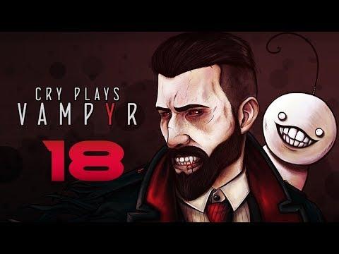 Cry Plays: Vampyr [P18]