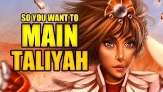 So you want to main Taliyah