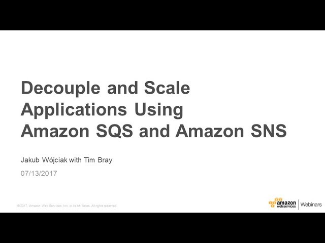 Decouple and Scale Applications Using Amazon SQS and Amazon SNS - 2017 AWS Online Tech Talks