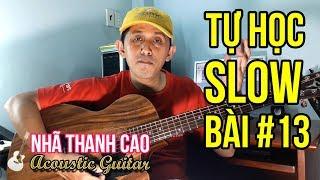 TỰ HỌC GUITAR #13 - SLOW: HÀ NỘI & TÔI (Phần 1) | SOLO INTRO CỰC HAY - BẤM HỢP ÂM | NHÃ THANH CAO