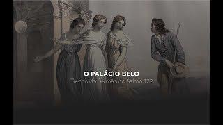 O Palácio Belo - Trecho do Sermão no Salmo 122