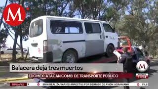 Asesinan a 3 personas que viajaban en combi en Chalco
