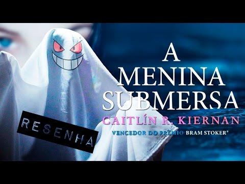 """RESENHA: """"A Menina Submersa"""" de Caitlín R. Kiernan"""