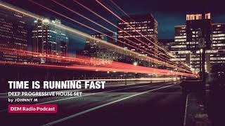 Time Is Running Fast | Deep Progressive House Set | 2019 Mixed By Johnny M | DEM Radio Podcast