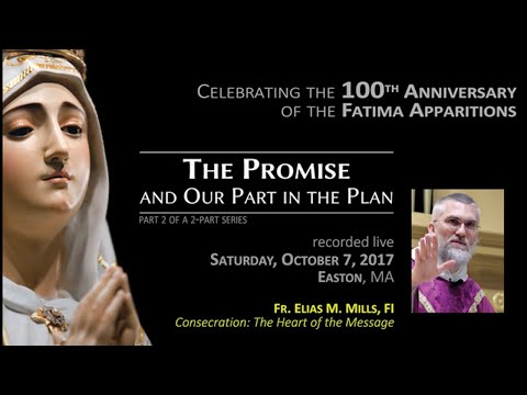 Consecration: Heart of the Message - Fatima Centennial Conference, October 7, 2017 - Fr. Elias Mills