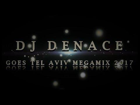 DJ DENACE   GOES TEL AVIV MEGAMIX 2017