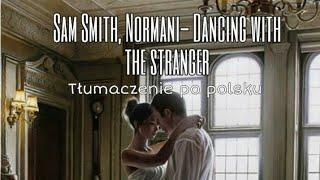 Sam Smith, Normani- Dancing with the stranger [ Tłumaczenie PL]
