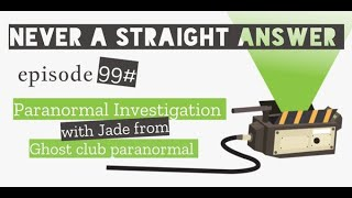99# Paranormal investigation | With Jade from ghost club paranormal
