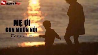 Me Ơi Con Muốn Nói - ChanJun [ Video Lyrics ]