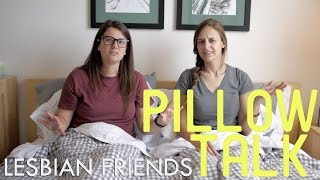 How Lesbians Make Friends - Pillow Talk
