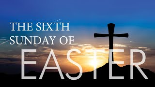 Vid #18 The Sixth Sunday of Easter