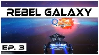 Rebel Galaxy - Ep. 3 - Bounty Hunting! - Let