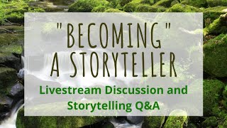 """""""Becoming"""" a Storyteller - Livestream Discussion and Storytelling Q&A"""
