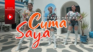 Trio Macan Ft. M.A.C - Cuma Saya (Official Music Video) | Ko Mo Cari Yang Bagaimana