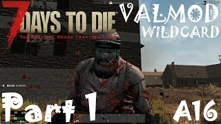 THIS IS VALMOD A16 7 Days To Die Valmod Overhaul A16 Part 1