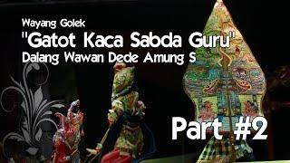 Wayang Golek Lakon GATOTKACA SABDA GURU Dalang Wawan Dede Amung Sutarya Bagian 2