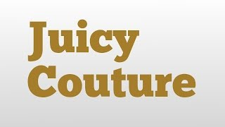 juicy couture meaning and pronunciation