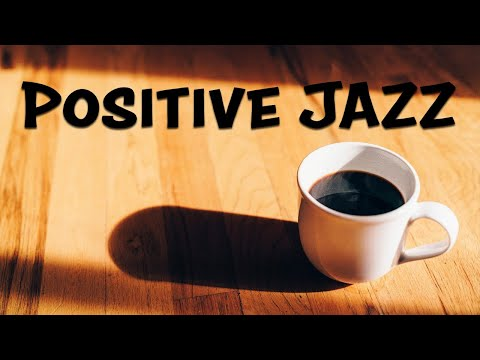 Positive JAZZ - Sunny Morning Music To Start The Day
