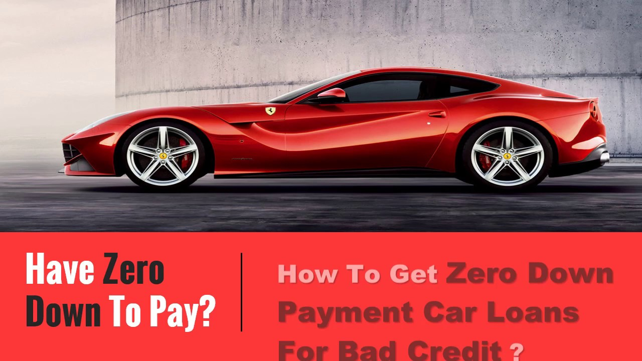 how to get zero down payment auto loans for bad credit youtube. Black Bedroom Furniture Sets. Home Design Ideas