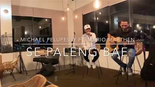 Gambar cover SE PALENG BAE - MICHAEL PELUPESSY FT. MARIO MARTHEN [COVER]